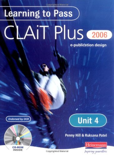 Learning to Pass CLAIT Plus 2006 (Level 2) UNIT 4 E-Publication Design: Level 2: Unit 4: e-Publication Design by Penny Hill