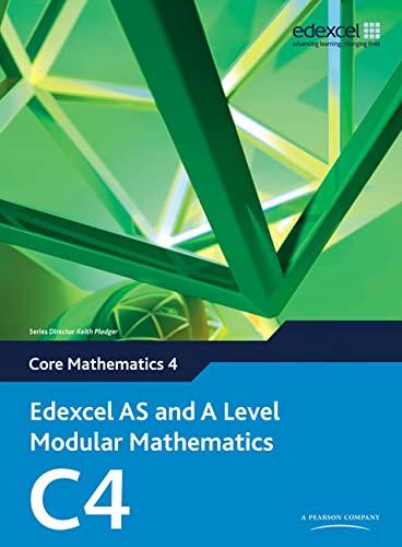 Edexcel AS and A Level Modular Mathematics Core Mathematics 4 C4 by Keith Pledger