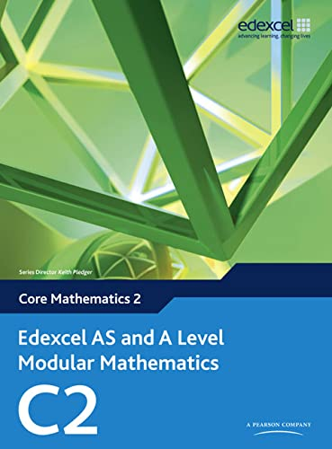 Edexcel AS and A Level Modular Mathematics Core Mathematics 2 C2 by Keith Pledger