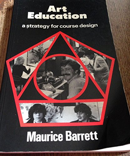 Art Education: A Strategy for Course Design by Maurice Barrett