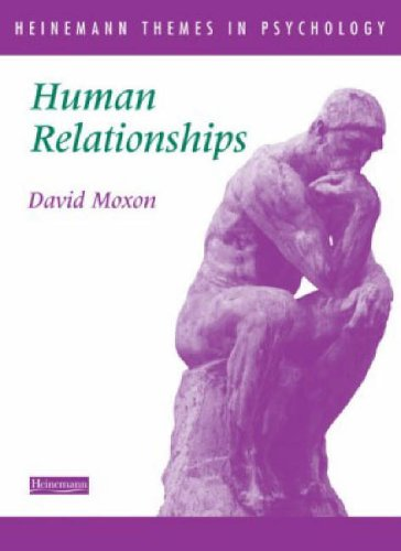 Heinemann Themes in Psychology: Human Relationships by David Moxon