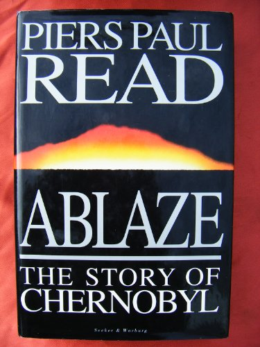 Ablaze: Story of Chernobyl by Piers Paul Read