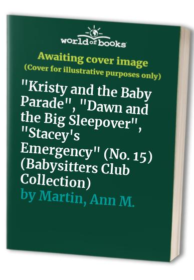 """Babysitters Club Collection 15: No. 15: """"Kristy and the Baby Parade"""", """"Dawn and the Big Sleepover"""", """"Stacey's Emergency"""" by Ann M. Martin"""