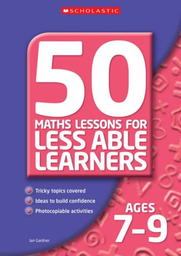 50 Maths Lessons for Less Able Learners Ages 7-9: Ages 7-9 by Ian Gardner