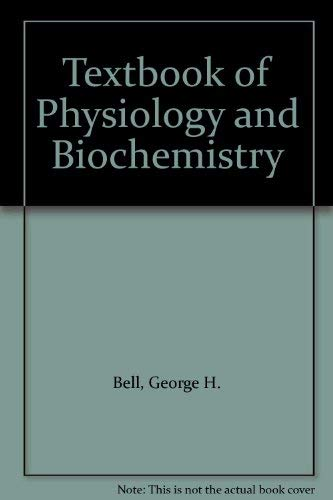 Textbook of Physiology and Biochemistry by George H. Bell
