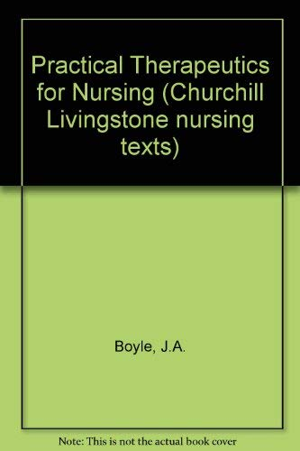 Practical Therapeutics for Nursing by J.A. Boyle