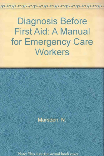 Diagnosis Before First Aid: A Manual for Emergency Care Workers by N. Marsden