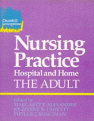 Nursing Practice: Hospital and Home - The Adult by Margaret F. Alexander