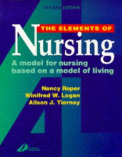 The Elements of Nursing: A Model for Nursing Based on a Model of Living by Nancy Roper