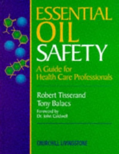 Essential Oil Safety: A Guide for Health Care Professionals by Robert Tisserand