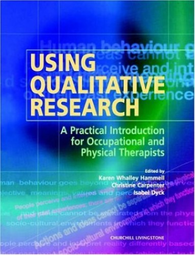 Using Qualitative Research: A Practical Introduction for Occupational and Physical Therapists by Karen Whalley Hammell