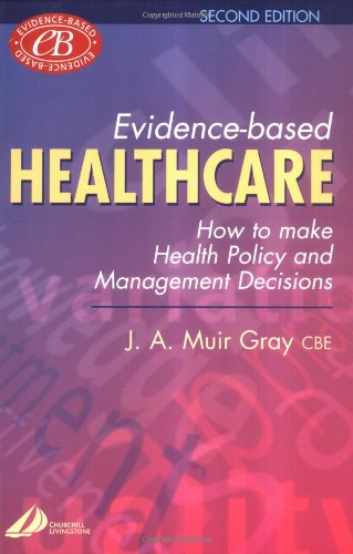 Evidence-based Health Care: How to Make Health Policy and Management Decisions by Muir Gray