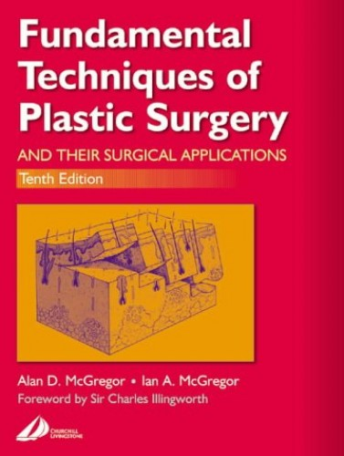 Fundamental Techniques of Plastic Surgery: and Their Surgical Applications by Alan D. McGregor