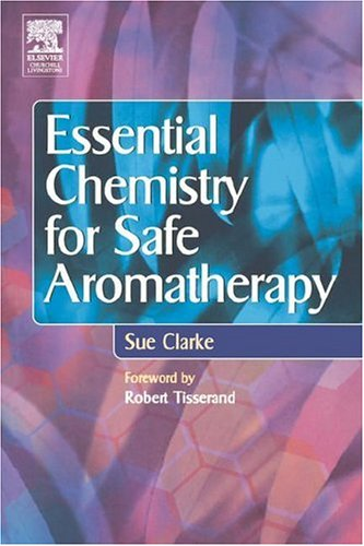 Essential Chemistry for Safe Aromatherapy by Sue Clarke