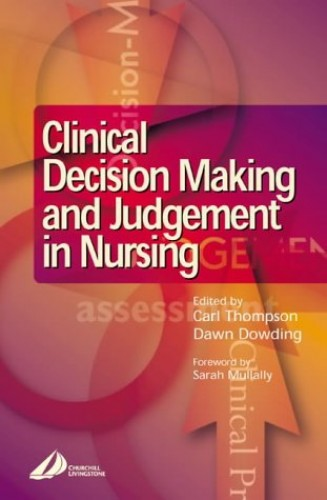Clinical Decision Making and Judgement in Nursing by Carl Thompson