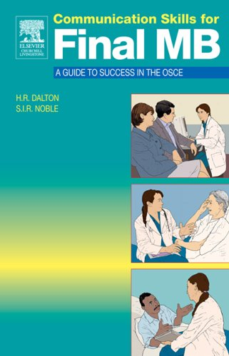Communication Skills for Final MB: A Guide to Success in the OSCE by Harry Dalton (Consultant Physician,Royal Cornwall Hospital, Truro)