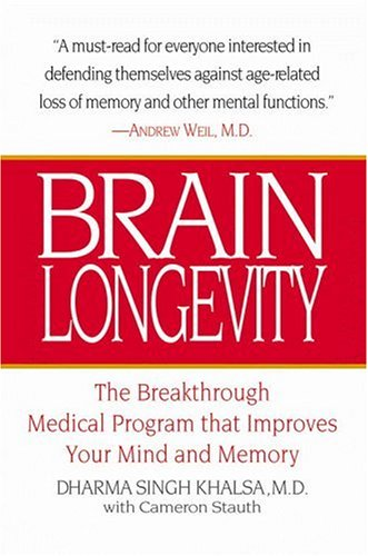 Brain Longevity: The Breakthrough Medical Program That Improves Your Mind and Memory by Dharma Singh Khalsa