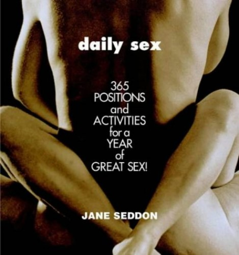 Daily Sex: 365 Positions and Activities for Great Sex by Jane Seddon