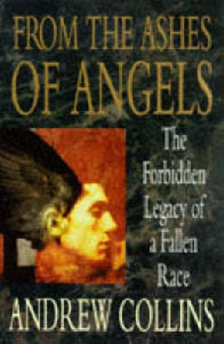 From the Ashes of Angels: The Forbidden Legacy of a Fallen Race by Andrew Collins