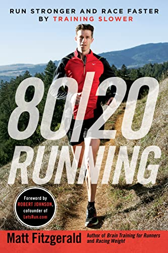 80/20 Running: Run Stronger and Race Faster by Training Slower by Matt Fitzgerald