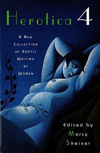 Herotica: No. 4: A New Collection of Erotic Writing by Women by Marcy Sheiner