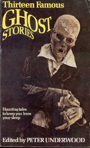 Thirteen Famous Ghost Stories by Peter Underwood