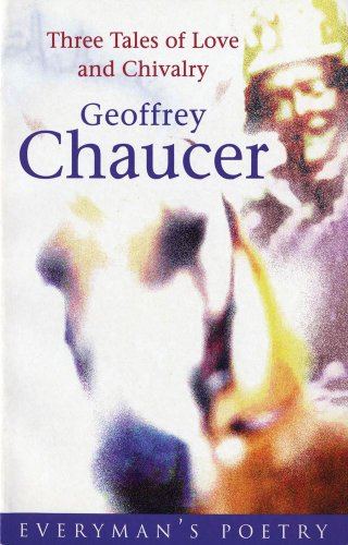 Chaucer: Three Tales of Love and Chivalry (EVERYMAN POETRY)