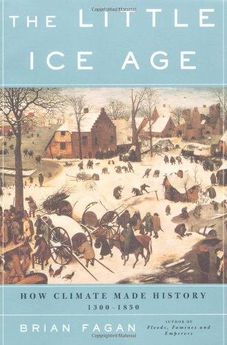 The Little Ice Age: How Climate Made History 1300-1850 by Brian M. Fagan