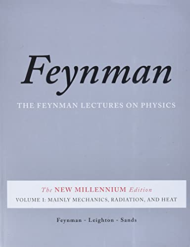 The Feynman Lectures on Physics: The New Millennium Edition: Mainly Mechanics, Radiation, and Heat: v. 1: Mainly Mechanics, Radiation, and Heat by Richard P. Feynman