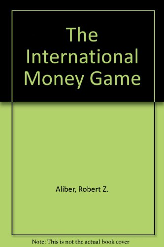 The International Money Game by Robert Z. Aliber