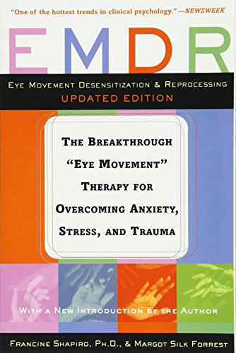 "EMDR: The Breakthrough ""Eye Movement"" Therapy for Overcoming Anxiety, Stress, and Trauma by Francine Shapiro"