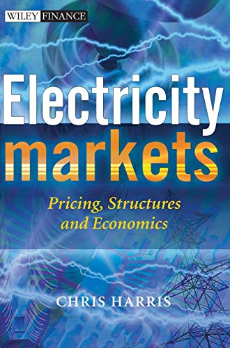 Electricity Markets: Pricing, Structures and Economics by Chris Harris