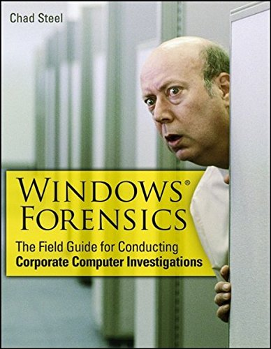 Windows Forensics: The Field Guide for Corporate Computer Investigations by Chad Steel