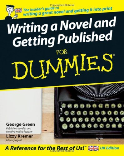 Writing a Novel and Getting Published For Dummies by George Green
