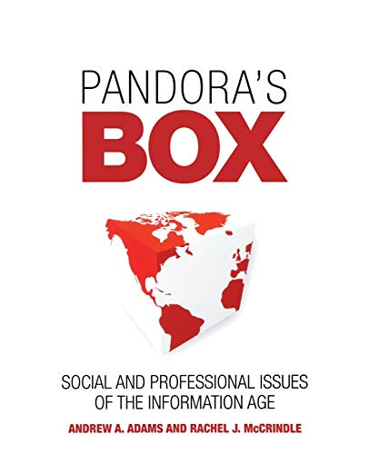 Pandora's Box: Social and Professional Issues of the Information Age by Andrew A. Adams