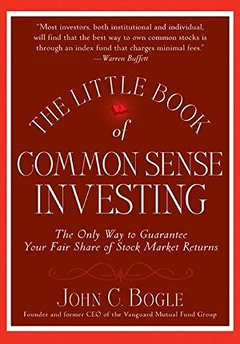 The Little Book of Commonsense Investing: The Only Way to Guarantee Your Fair Share of Stock Market Returns by John C. Bogle