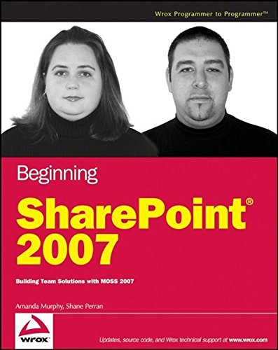 Beginning SharePoint 2007: Building Team Solutions with MOSS 2007 by Amanda Murphy