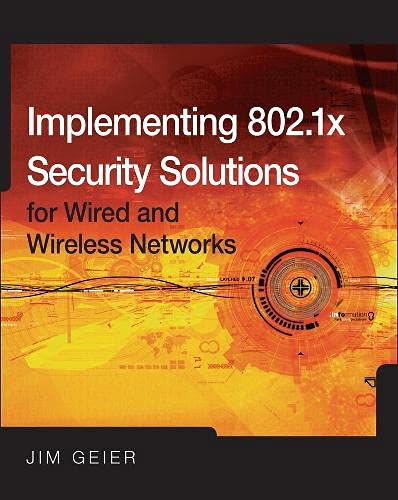 Implementing 802.1X Security Solutions for Wired and Wireless Networks by Jim Geier