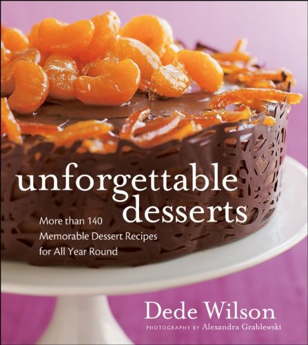 Unforgettable Desserts: Homestyle Recipes from France, Italy, Austria, Spain, Switzerland, Germany and the British Isles by Dede Wilson