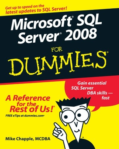 Microsoft SQL Server 2008 For Dummies by Mike Chapple