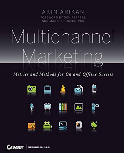 Multichannel Marketing: Metrics and Methods for on and Offline Success by Akin Arikan