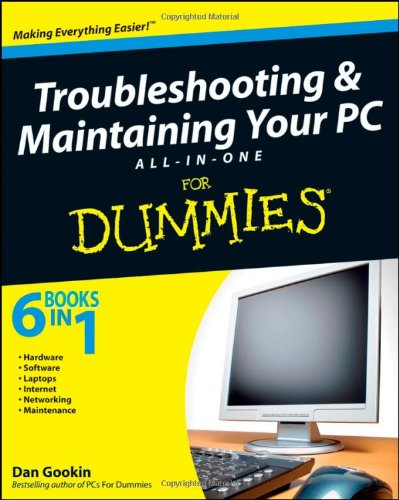 Troubleshooting and Maintaining Your PC All-in-one Desk Reference For Dummies by Dan Gookin