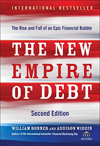 The New Empire of Debt: The Rise and Fall of an Epic Financial Bubble by Will Bonner