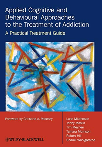 Applied Cognitive and Behavioural Approaches to the Treatment of Addiction: A Practical Treatment Guide by Luke Mitcheson