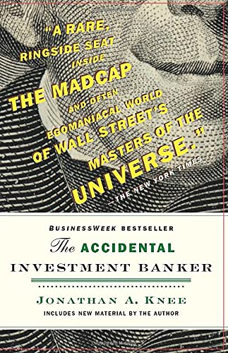 The Accidental Investment Banker: Inside the Decade That Transformed Wall Street by Jonathan A. Knee