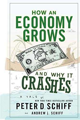 How an Economy Grows and Why It Crashes: Two Tales of the Economy by Peter D. Schiff