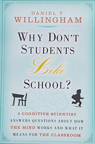 Why Don't Students Like School?: A Cognitive Scientist Answers Questions About How the Mind Works and What it Means for the Classroom by Daniel T. Willingham