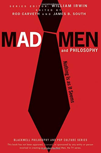 Mad Men and Philosophy: Nothing is as it Seems by Rod Carveth