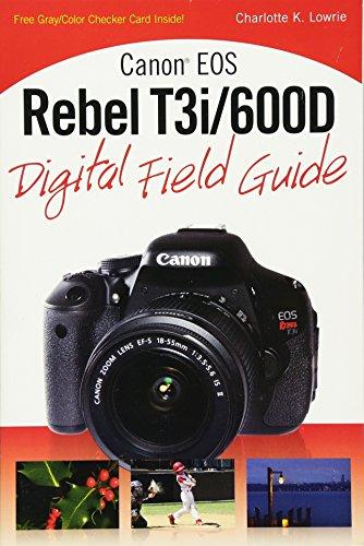 Canon EOS Rebel T3i/600D Digital Field Guide by Charlotte K. Lowrie