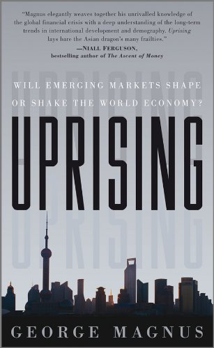 Uprising: Will Emerging Markets Shape or Shake the World Economy by George A. Magnus